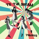 TO THE DREAM/THE TOMBOYS