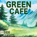 GREEN CAFE/BGM channel