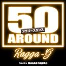 AROUND 50 STANCE/RAGGA-G