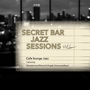 Secret Bar Jazz Sessions ~隠れ家バーのジャズBGM~ Vol.1/Cafe lounge Jazz