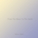 From The Moon To The Earth/Makoto Ogake