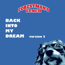 BACK INTO MY DREAM (version2)/FORESTMAN'S LUNCH