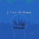 I Have the Ocean/Nakadomari