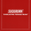 EVERLASTING TEENAGE MUSIC/SUGIURUMN