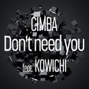 Don't Need You (feat. KOWICHI)/CIMBA