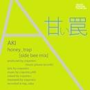 honey trap [side bee mix]/AKI