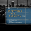 Secret Bar Jazz Sessions ~隠れ家バーのジャズBGM~ Vol.3/Cafe lounge Jazz