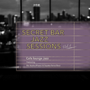Secret Bar Jazz Sessions ~隠れ家バーのジャズBGM~ Vol.4/Cafe lounge Jazz