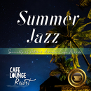 Summer Jazz ~Specialty of Natural Acoustic Cafe Moods~ じっくりゆったり聴きたい夜のカフェBGM/Cafe lounge resort