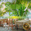 Summer Cafe ~Specialty of Natural Acoustic Cafe Moods~ 午後の贅沢コーヒー時間/Cafe lounge resort