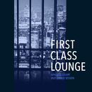 First Class Lounge ~大人贅沢なしっとりジャズ・ラウンジ・セッション~ (Luxury & Elegant Jazz Lounge Session)/Cafe lounge Jazz
