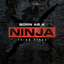 Born as a NINJA/TRIGA FINGA