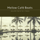 Mellow Café Beats ~サンセット・カフェでまったり極上チル時間~/Cafe lounge resort