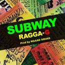 SUBWAY/RAGGA-G