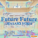 Future Future/MASAKI YODA/依田正樹