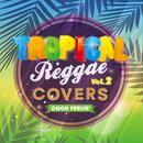 TROPICAL REGGAE LOVERS vol.2 ~カフェやバーに最適♪ロマンチックでリラックス~/Various Artists