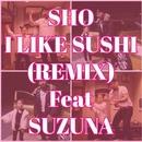 I LIKE SUSHI (feat. SUZUNA)/SHO