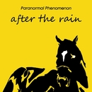 after the rain/Paranormal Phenomenon