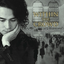 WITHIN THE CROWD/松本圭使