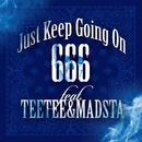 Just Keep Going On (feat. TEETEE & MADSTA)/666