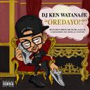 OREDAYO!? (feat. S.H.I.T, GAYA-K, CLOCK & LASTPASS)/DJ KEN WATANABE