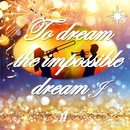 To dream the impossible dream II J/w-Band