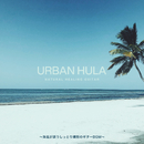 Urban Hula ~海風が誘うしっとり郷愁のギターBGM~/Cafe lounge resort