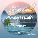 To dream the impossible dream II/w-Band