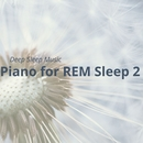 Deep Sleep Music: Piano for REM Sleep 2/Relax α Wave