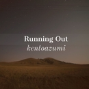 Running Out/kentoazumi