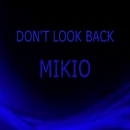 DON'T LOOK BACK/MIKIO