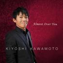 Almost Over You/Kiyoshi Kawamoto