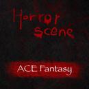 Horror scene/ACE Fantasy