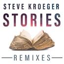 Stories (Remixes)/Steve Kroeger