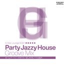 Party Jazzy House Groove Mix!! -ホームパーティーでかけたいおしゃれなハウスBGM-/Cafe lounge groove