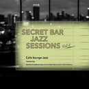 Secret Bar Jazz Sessions ~隠れ家バーのジャズBGM~ Vol.8/Cafe lounge Jazz