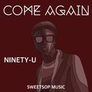 COME AGAIN (feat. SWEETSOP)/NINETY-U