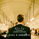 Kiss U Goodbye (Classics London Sessions)/Rie fu
