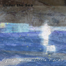 Under the Sea/Aqorn & The Little Pieces