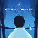 Rewrite The Stars Tonight/GLASS TOP