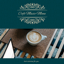 Café Music Menu ~Best Selection for You~ 自宅ワークスペースをおしゃれに快適にするJazz/Relax α Wave