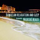 Waikiki Beach/Hawaiian Relaxation and Sleep