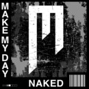 NAKED/MAKE MY DAY