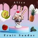 Fruit Sundae/Alice