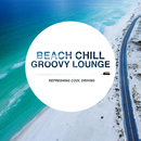 Beach Chill Groovy Lounge ~クールな気分でゆったりDriving House Mix~/Cafe lounge resort