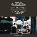 Café Music Menu ~Best Selection for You~ すっきり目覚めのモーニングコーヒー&ジャズ~/Relax α Wave