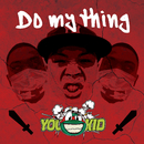 Do my thing/YOU-KID