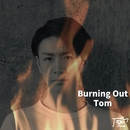 Burning Out/Tom