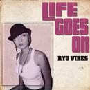 Life Goes On/Ryo Vibes