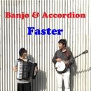 Faster/Banjo & Accordion